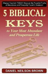 5 Biblical Keys to Your Most Abundant and Prosperous Life - Daniel Neilson Brown