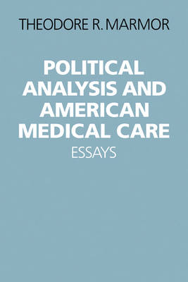 Political Analysis and American Medical Care - Theodore R. Marmor