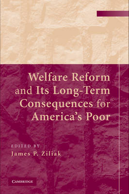 Welfare Reform and Its Long Term Consequences for America's Poor - James P. Ziliak