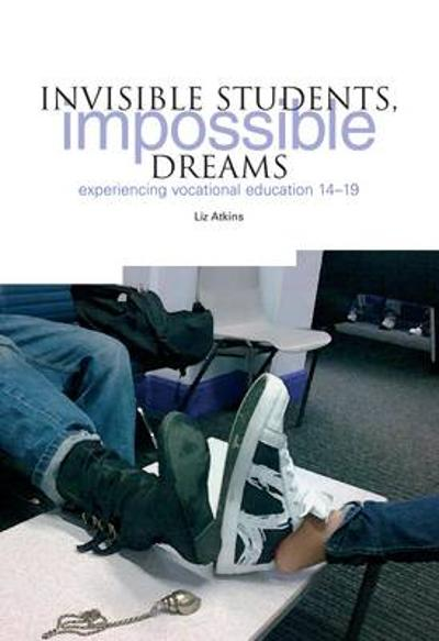 Invisible Students, Impossible Dreams - Liz Atkins