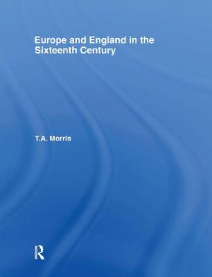 Europe and England in the Sixteenth Century - T. A. Morris