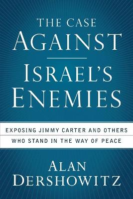 The Case Against Israel's Enemies - Alan Dershowitz