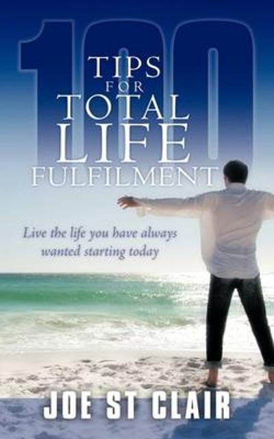 100 Tips for Total Life Fulfilment - Joe St Clair
