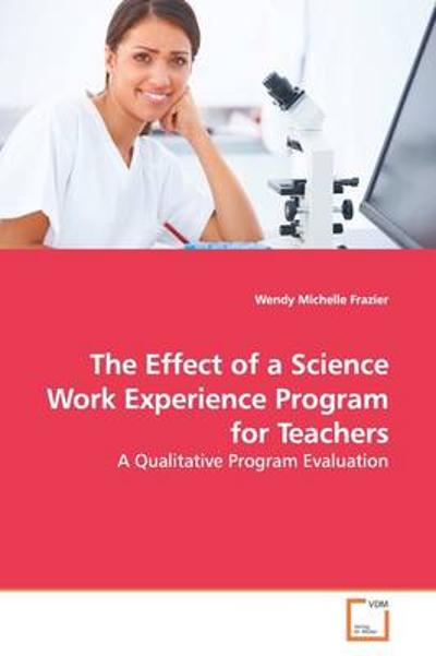 The Effect of a Science Work Experience Program for Teachers - Wendy Michelle Frazier