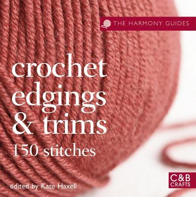 The Harmony Guides: Crochet Edgings & Trims - Kate Haxell