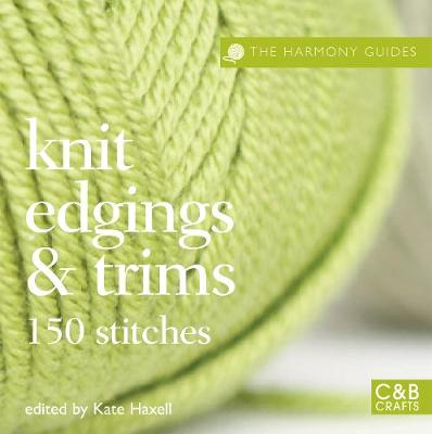 The Harmony Guides: Knit Edgings & Trims - Kate Haxell