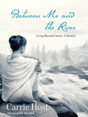 Between Me and the River - Carrie Host Renee Raudman