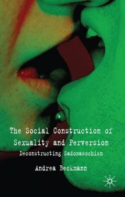 The Social Construction of Sexuality and Perversion - A. Beckmann