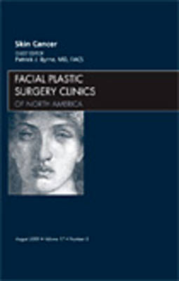 Skin Cancer, An Issue of Facial Plastic Surgery Clinics - Patrick J. Byrne