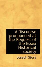 A Discourse Pronounced at the Request of the Essex Historical Society - Joseph Story