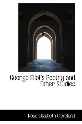 George Eliot's Poetry and Other Studies - Rose Elizabeth Cleveland