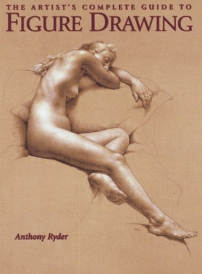 The Artist's Complete Guide To Figure Drawing - Anthony Ryder