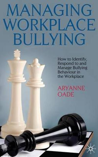 Managing Workplace Bullying - A. Oade