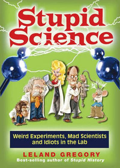Stupid Science - Leland Gregory
