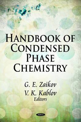 Handbook of Condensed Phase Chemistry - G  E  Zaikov