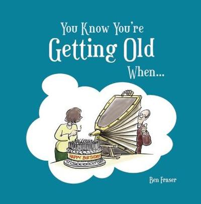 You Know You're Getting Old When... - Ben Fraser
