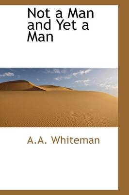 Not a Man and Yet a Man - A a Whiteman