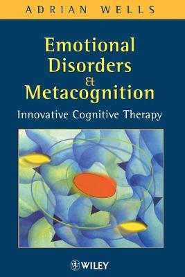 Emotional Disorders and Metacognition - Adrian Wells