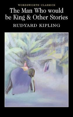 The Man Who Would Be King & Other Stories - Rudyard Kipling