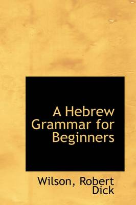 A Hebrew Grammar for Beginners - Wilson Robert Dick