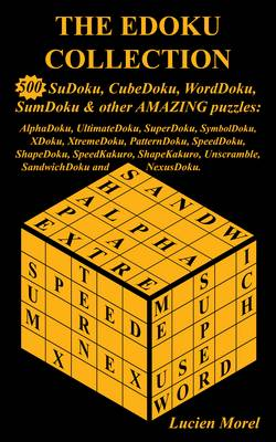 The EDoku Collection - 500 SuDoku, CubeDoku, WordDoku, SumDoku and Other Amazing Puzzles - Lucien Morel