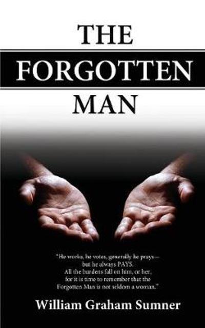 The Forgotten Man - William Graham Sumner