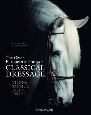 The Great European Schools of Classical Dressage - Alain Lauriox