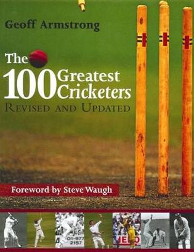 100 Greatest Cricketers of All Time - Geoff Armstrong