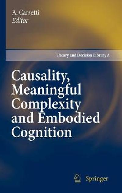 Causality, Meaningful Complexity and Embodied Cognition - A. Carsetti