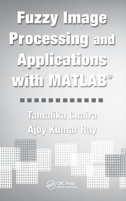 Fuzzy Image Processing and Applications with MATLAB - Tamalika Chaira