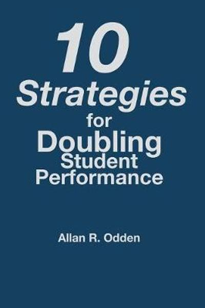 10 Strategies for Doubling Student Performance - Allan R. Odden