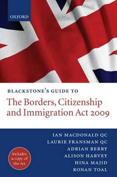 Blackstone's Guide to the Borders, Citizenship and Immigration Act 2009 - Ian MacDonald