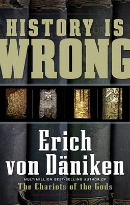 History is Wrong - Erich von Daniken