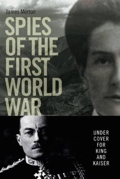 Spies of the First World War - James Morton