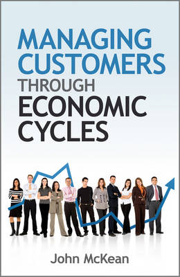 Managing Customers Through Economic Cycles - John McKean