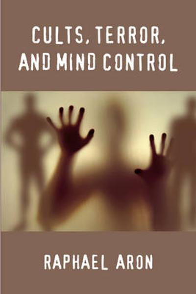 Cults, Terror, and Mind Control - Raphael Aaron