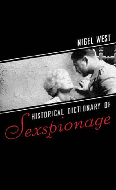 Historical Dictionary of Sexspionage - Nigel West