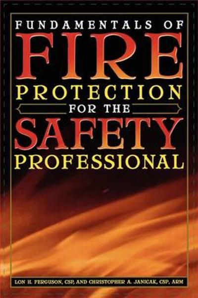 Fundamentals of Fire Protection for the Safety Professional - Lon H. Ferguson