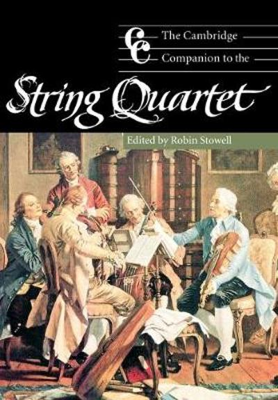 The Cambridge Companion to the String Quartet - Robin Stowell