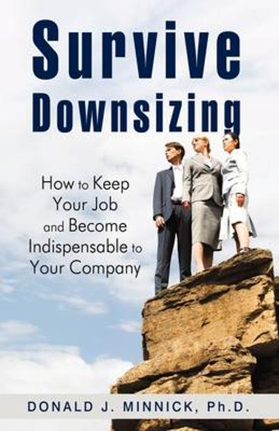 Survive Downsizing - Donald J Minnick Ph D
