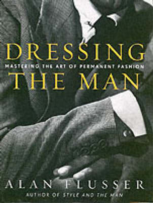 Dressing the Man - Alan Flusser