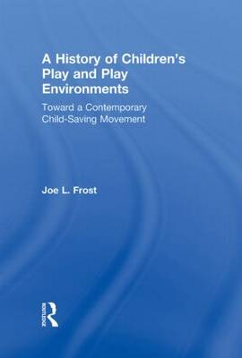 A History of Children's Play and Play Environments - Joe L. Frost