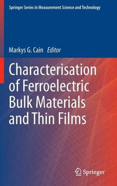 Characterisation of Ferroelectric Bulk Materials and Thin Films - Markys G. Cain