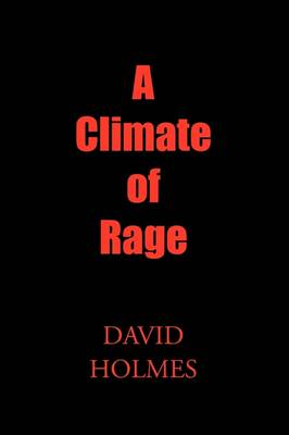 A Climate of Rage - Dr David Holmes