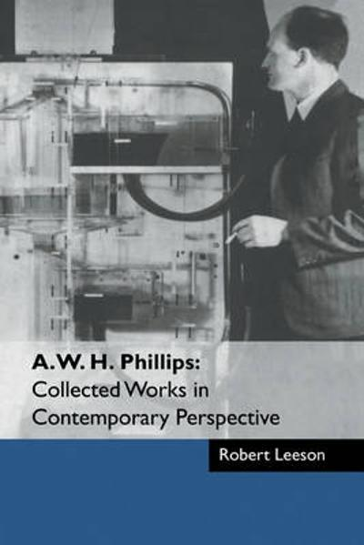 A. W. H. Phillips: Collected Works in Contemporary Perspective - A.W.H. Phillips