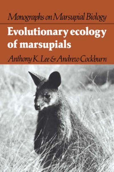 Evolutionary Ecology of Marsupials - Anthony K. Lee