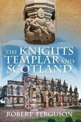 The Knights Templar and Scotland - Robert Ferguson