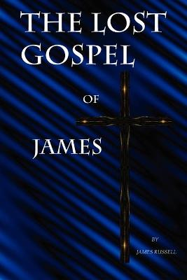 The Lost Gospel of James - Russell James