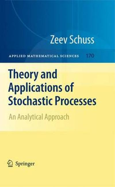 Theory and Applications of Stochastic Processes - Zeev Schuss