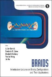 Braids: Introductory Lectures On Braids, Configurations And Their Applications - A Jon Berrick Fred Cohen Elizabeth Hanbury Yan-loi Wong Jie Wu
